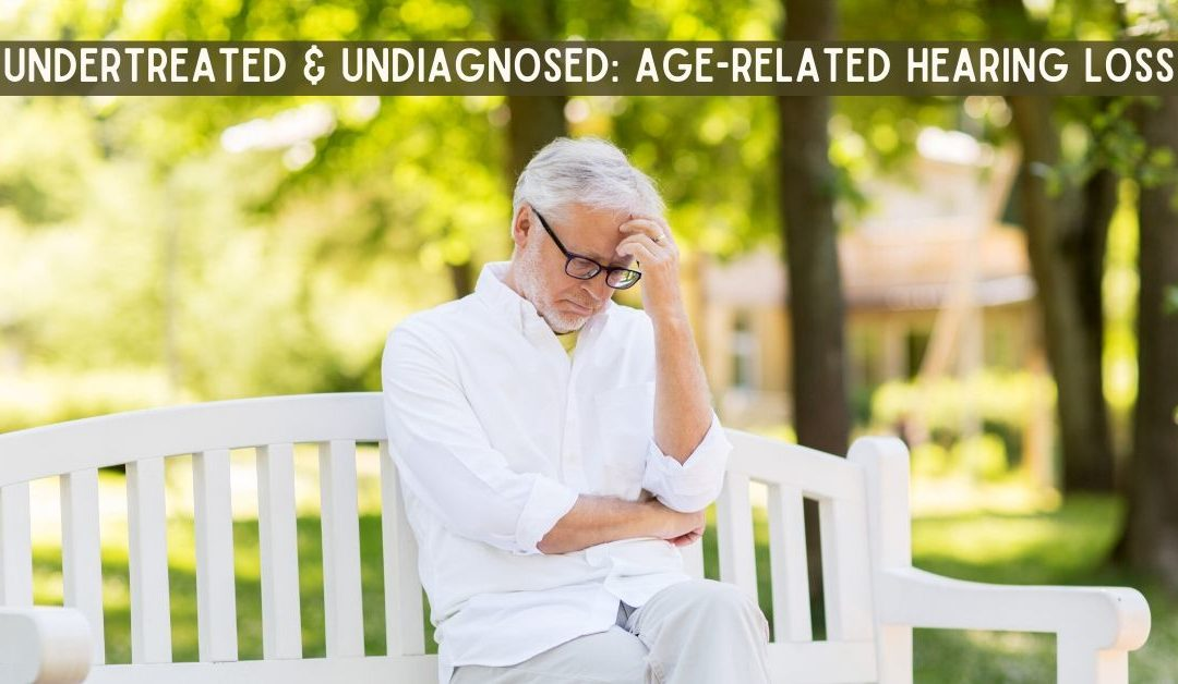 Undertreated & Undiagnosed: Age-Related Hearing Loss