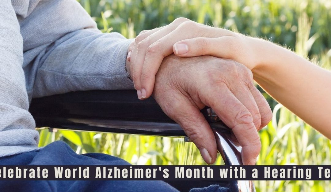 Celebrate World Alzheimer's Month with a Hearing Test