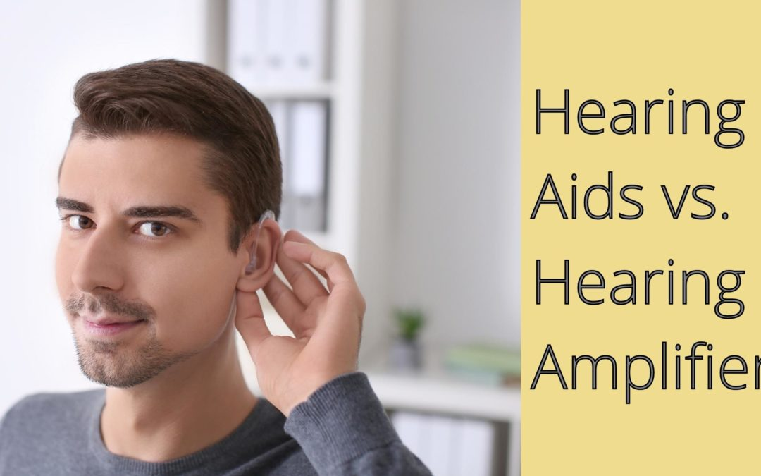 Hearing Aids vs. Hearing Amplifiers